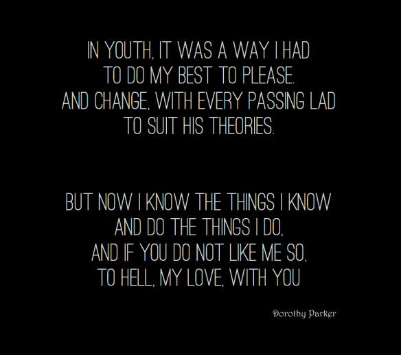 ..to hell, my love, with you   - Dorothy Parker